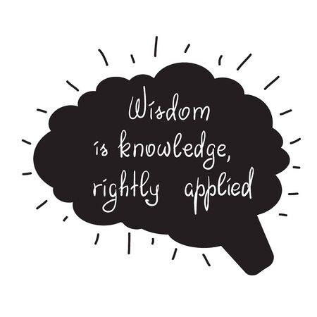 Wisdom is knowledge, rightly applied motivational quote lettering. Calligraphy graphic design typography element for print. Print for poster, t-shirt, bags, postcard, sticker.