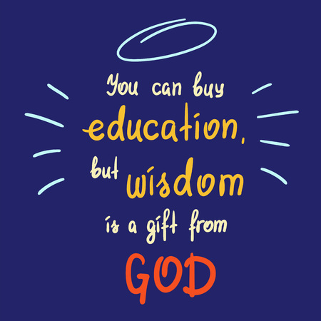 You can buy education, but wisdom is a gift from God motivational quote lettering.