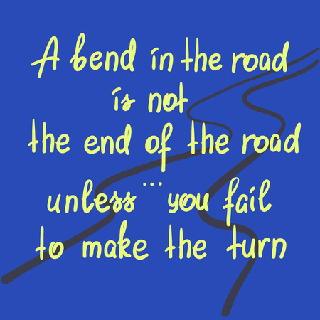 A bend in the road is not the end of the road, unless you fail to make the turn motivational quote lettering. Print for poster, t-shirt, bags, postcard, sticker. Simple cute vector illustration. Çizim