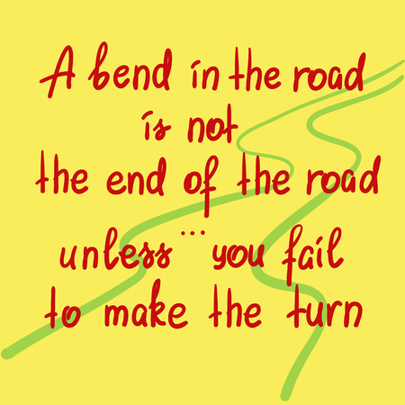 A bend in the road is not the end of the road, unless you fail to make the turn motivational quote lettering. Print for poster, t-shirt, bags, postcard, sticker. Simple cute vector illustration. Illusztráció