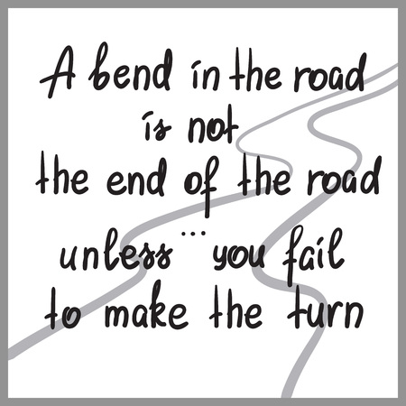 A bend in the road is not the end of the road, unless you fail to make the turn motivational quote lettering. Print for poster, t-shirt, bags, postcard, sticker. Simple cute vector illustration. Vectores