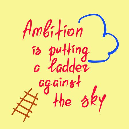Ambition is putting a ladder against the sky motivational quote lettering. Calligraphy graphic design typography element for print. Print for poster, t-shirt, bags, postcard, sticker. Simple slogan