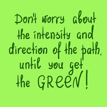 Kümmern Sie sich nicht um die Intensität und Richtung des Pfades, bis Sie die grüne motivierende Zitatbeschriftung erhalten. Drucken Sie für Poster, T-Shirt, Taschen, Postkarte, Aufkleber. Einfacher netter Vektor