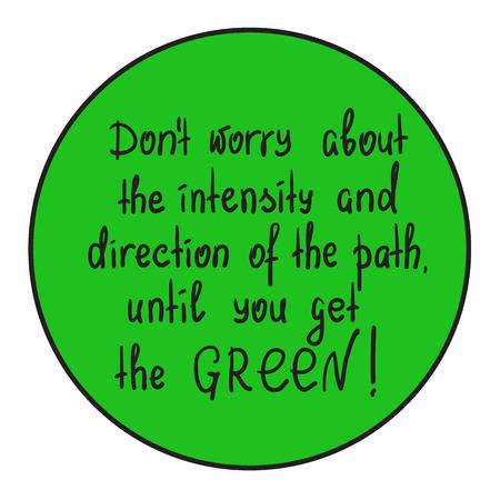 Kümmern Sie sich nicht um die Intensität und Richtung des Pfades, bis Sie die grüne motivierende Zitatbeschriftung erhalten. Drucken Sie für Poster, T-Shirt, Taschen, Postkarte, Aufkleber. Einfache süße Vektor-Illustration.
