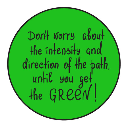 Do not worry about the intensity and direction of the path, until you get the green motivational quote lettering. Print for poster, t-shirt, bags, postcard, sticker. Simple cute vector illustration.