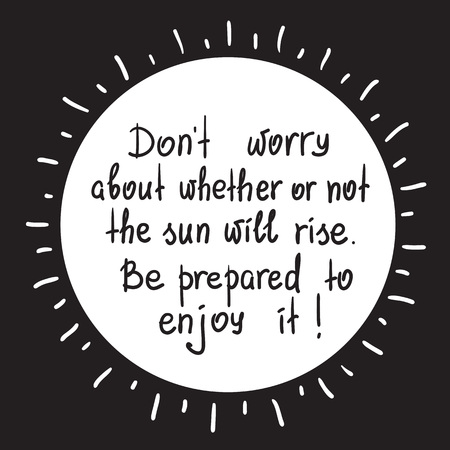 Do not worry about. Be prepared to enjoy it. Motivational quote lettering. Print for poster, t-shirt, bags, postcard, sticker. Simple cute vector