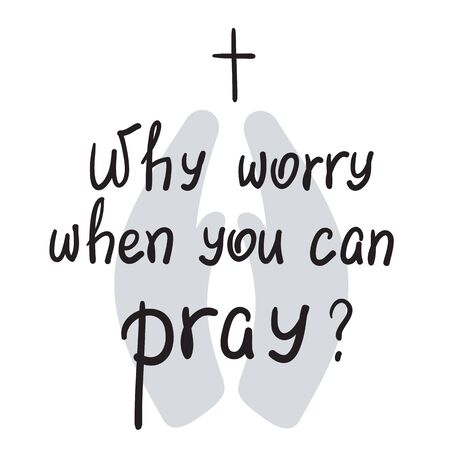 Why worry when you can pray? motivational quote lettering. Print for poster, prayer book, church leaflet, t-shirt, bags, postcard, sticker. Simple cute vector on a religious theme Vectores