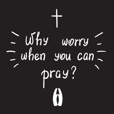Why worry when you can pray? motivational quote lettering. Print for poster, prayer book, church leaflet, t-shirt, bags, postcard, sticker. Simple cute vector on a religious theme Çizim