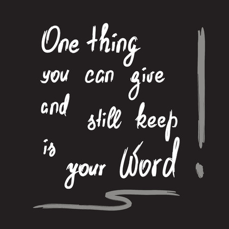One thing you can give and still keep is your word - motivational quote lettering. Calligraphy graphic design typography element for print. Print for poster, t-shirt, bags, postcard, sticker. Standard-Bild - 94746943