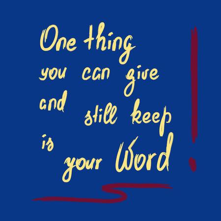 Eine Sache, die Sie geben und dennoch behalten können, ist Ihr Wort - motivierende Zitatbeschriftung. Kalligraphie-Grafikdesign-Typografieelement für Druck. Drucken Sie für Poster, T-Shirt, Taschen, Postkarte, Aufkleber. Standard-Bild - 94746944