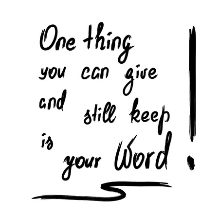 One thing you can give and still keep is your word motivational quote lettering. Calligraphy graphic design typography element for print. Print for poster, t-shirt, bags, postcard, sticker. Standard-Bild - 94746946