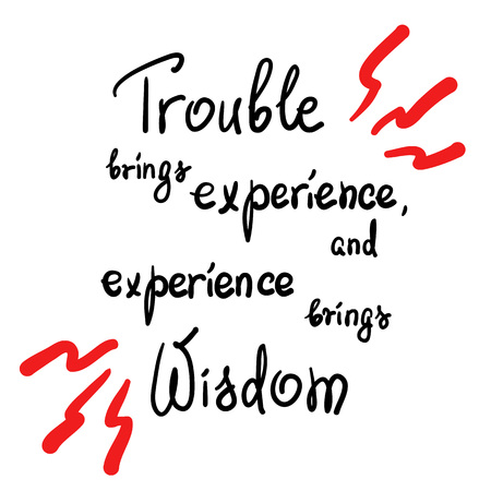 Trouble brings experience, and experience brings wisdom motivational quote lettering. Calligraphy graphic design typography element for print. Print for poster, t-shirt, bags, postcard, sticker. Ilustração