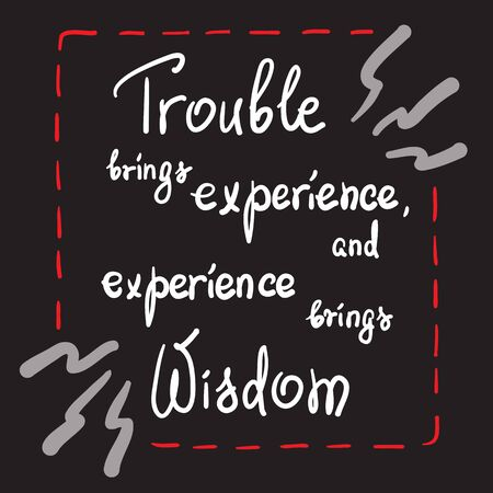 Trouble brings experience, and experience brings wisdom motivational quote lettering. Calligraphy graphic design typography element for print. Print for poster, t-shirt, bags, postcard, sticker. Ilustrace