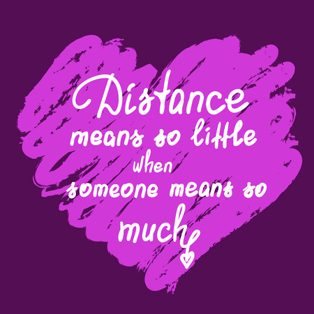 Distance means so little - handwritten motivational quote. Print for poster, t-shirt, bags, postcard, sticker. Cute romantic vector. Postcard for Valentines day