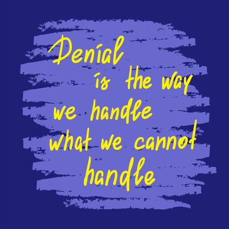 Denial is the way we handle what we can not handle - handwritten motivational quote. Print for poster, t-shirt, bags, postcard, sticker. Simple slogan