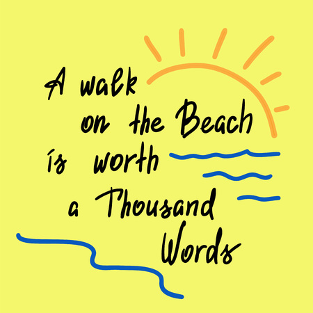 A walk on the Beach is worth a Thousand Words - handwritten motivational quote. Print for poster, t-shirt, bags, postcard, sticker. Simple slogan, cute vector Illustration