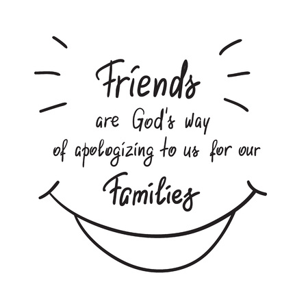 Friends are Gods way of apologizing to us for our families handwritten motivational quote. Print for poster, t-shirt, bags, postcard, sticker. Simple funny slogan, cute vector