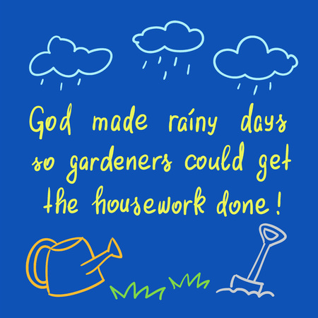 God made rainy days so gardeners could get the housework done - handwritten motivational quote. Print for poster, t-shirt, bags, postcard, sticker. Simple funny slogan, cute vector