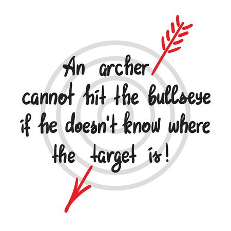 An archer can not hit the bulls eye if he does not know where the target is - handwritten motivational quote. Print for poster, t-shirt, bags, postcard, sticker. Simple slogan, cute vector