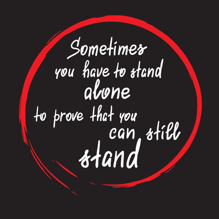Sometimes you have to stand up for handwritten motivational quote. Print for poster, t-shirt, bags, postcard, sticker. Simple slogan, modern and stylish vector Фото со стока - 94900618