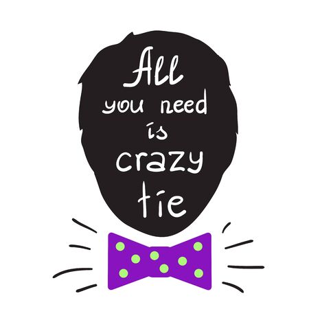 All you need is a crazy tie motivational quote lettering. Calligraphy graphic design typography element for print. Print for poster, t-shirt, bags, postcard, sticker. Simple cute vector 일러스트