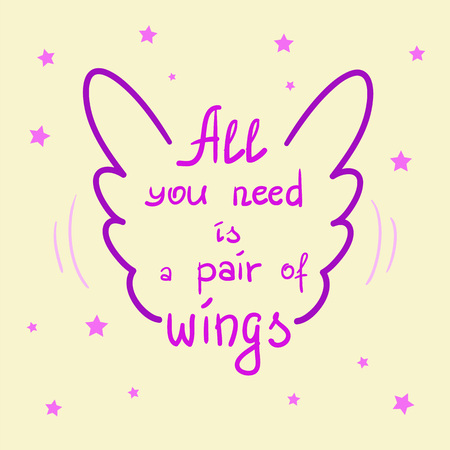 All you need is a pair of wings motivational quote lettering. Calligraphy graphic design typography element for print. Print for poster, t-shirt, bags, postcard, sticker. Simple cute vector