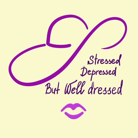 Stressed Depressed But Well Dressed motivational quote lettering. Calligraphy graphic design typography element for print. Print for poster, t-shirt, bags, postcard, sticker. Elegant womens style