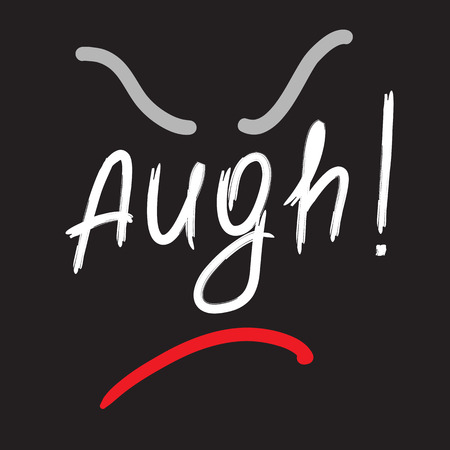 Augh!  quote lettering. Calligraphy inspiration graphic design typography element for print. Print for poster, t-shirt, bags, postcard,  sticker, sweatshirt. Simple vector sign.