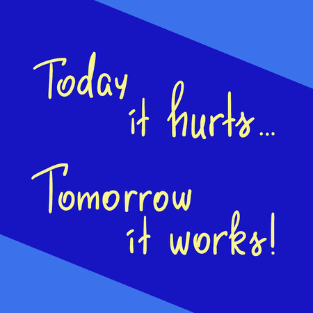 Today it hurts, Tomorrow it works handwritten motivational quote. Print for inspiring poster, t-shirt, bags, card, postcard, sticker, inspiring picture. Simple slogan, modern and stylish vector