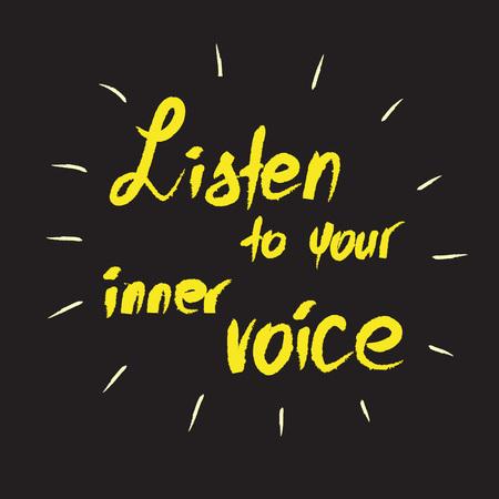 Listen to your inner voice - handwritten motivational quote. Print for inspiring poster, t-shirt, bags, , postcard, flyer, sticker, sweatshirt. Simple vector sign.