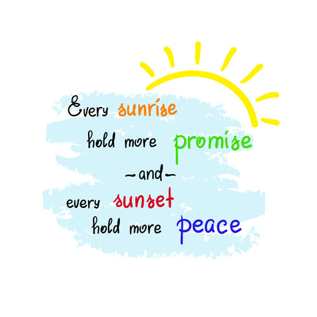 Every sunrise hold more promise and every sunset hold more peace-handwritten motivational quote. Print for poster, t-shirt, bags, postcard, sticker. Simple slogan, cute vector Stock Illustratie