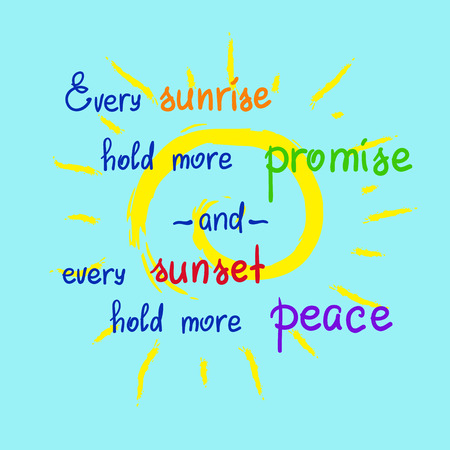 Every sunrise hold more promise and every sunset hold more peace-handwritten motivational quote. Print for poster, t-shirt, bags, postcard, sticker. Simple slogan, cute vector Illustration