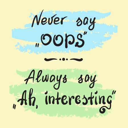 Never say oops always say ah, interesting - handwritten motivational quote lettering. Print for poster, t-shirt, bags, postcard, sticker. Simple slogan, cute vector. 向量圖像