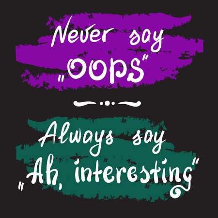 Never say Oops. Always say Ah, interesting - handwritten motivational quote lettering. Print for poster, t-shirt, bags, postcard, sticker. Simple slogan, cute vector