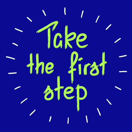 Take the first step -handwritten motivational quote. Print for inspiring poster, t-shirt, bags, logo, postcard, flyer, sticker, sweatshirt. Simple funny vector sign. Ilustração