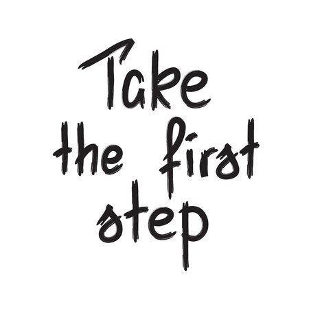 Take the first step -handwritten motivational quote. Print for inspiring poster, t-shirt, bags, logo, postcard, flyer, sticker, sweatshirt. Simple funny vector sign. Illustration