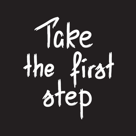 Take the first step -handwritten motivational quote. Print for inspiring poster, t-shirt, bags, logo, postcard, flyer, sticker, sweatshirt. Simple funny vector sign. Vectores