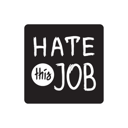 Hate this job - handwritten motivational quote. Print for inspiring materials. Simple funny vector sign.