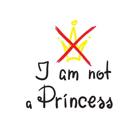 I am not a princess - quote lettering. Print for poster, t-shirt, bags, icon, postcard, flyer, sticker, girls sweatshirts and t-shirts.