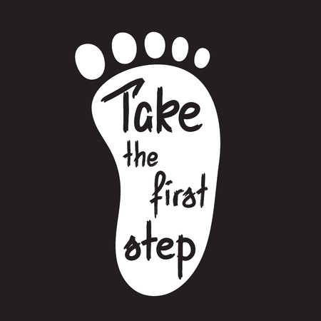 Take the first step -handwritten motivational quote. Print for inspiring poster, t-shirt, bags, logo, postcard, flyer, sticker, sweatshirt. Simple funny vector sign. Stock Illustratie