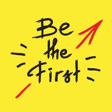 Be the first - handwritten motivational quote. Print for inspiring poster, t-shirt, bags, logo, postcard, flyer, sticker, sweatshirt. Simple funny vector sign. Ilustração