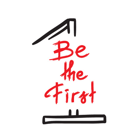 Be the first - handwritten motivational quote. Print for inspiring poster, t-shirt, bags, logo, postcard, flyer, sticker, sweatshirt. Simple funny vector sign. Illustration