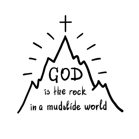 God is the rock in the mudslide world -motivational quote lettering. Print for poster, prayer book, church leaflet, t-shirt, bags, postcard, sticker. Simple cute vector on a religious theme. Vectores
