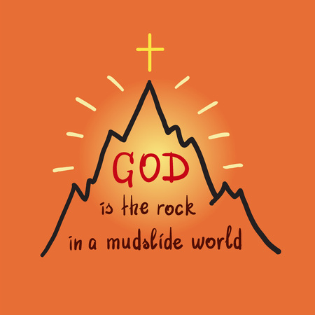 God is the rock in the mudslide world -motivational quote lettering. Illustration