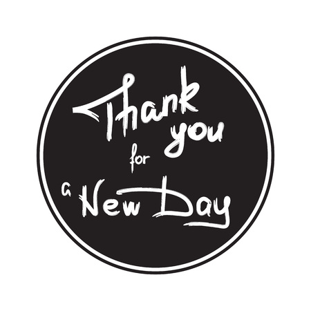 Thank you for a new day - handwritten motivational quote. Print for inspiring poster, t-shirt, bags, logo, postcard, flyer, sticker, sweatshirt. Simple motivational vector sign.
