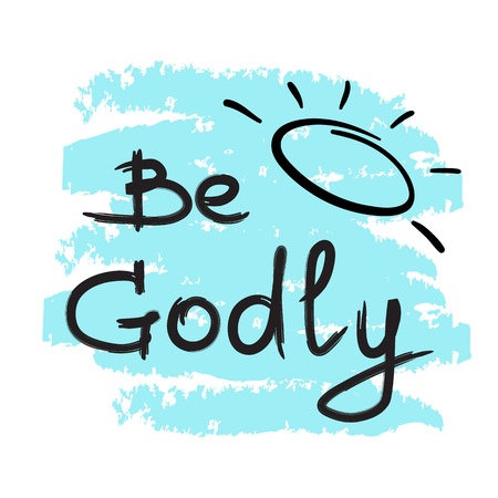 Be Godly - motivational quote lettering. Print for poster, prayer book, church leaflet, t-shirt, bags, postcard, sticker. Simple cute vector on a religious theme Çizim