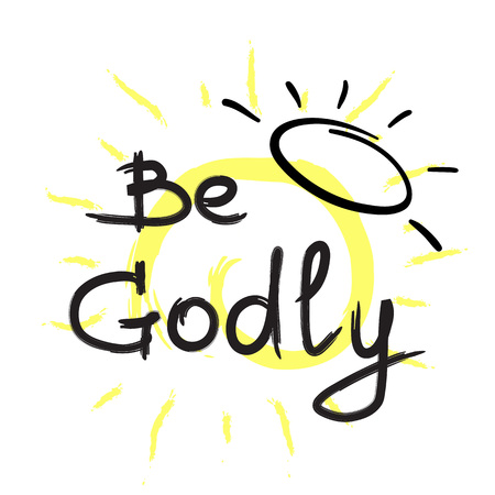 Be Godly - motivational quote lettering. Print for poster, prayer book, church leaflet, t-shirt, bags, postcard, sticker. Simple cute vector on a religious theme Vectores