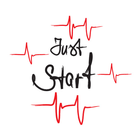 Just start - handwritten motivational quote. Print for inspiring poster, t-shirt, bags, logo, postcard, flyer, sticker, sweatshirt. Simple energetic motivational vector sign.