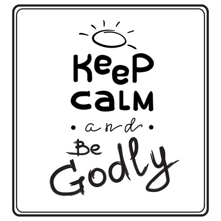 Keep calm and Be Godly - motivational quote lettering. Print for poster, prayer book, church leaflet, t-shirt, bags, postcard, sticker. Simple cute vector on a religious theme
