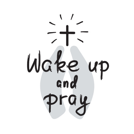 Wake up and pray - motivational quote lettering, religious poster. Print for poster, prayer book, church leaflet, t-shirt, bags, postcard, sticker. Simple cute vector on a religious theme. Stock Illustratie